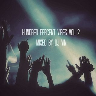 Hundred Percent Vibes Vol 2 - mixed by Dj Vin