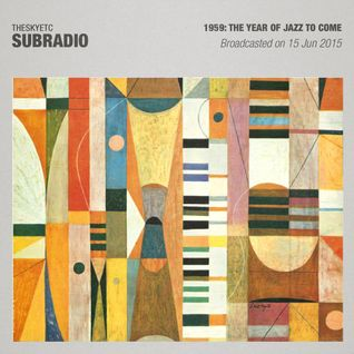 Subradio 15 Jun 2015 / 1959: The year of jazz to come