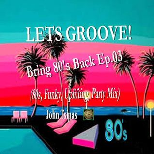 LETS GROOVE! Bring 80's Back Ep.03