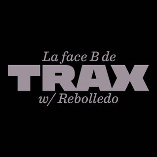 La face B de Trax #17 - Rebolledo