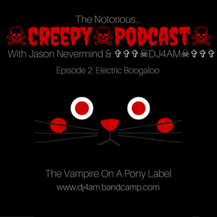 ☠Creepy☠Podcast☠ (NSFW) Episode 2: Electric Boogaloo w/ Jason Nevermind & ✞✞✞☠DJ4AM☠✞✞✞ #creepypasta