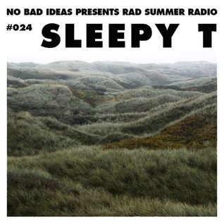 No Bad Ideas Presents Rad Summer Radio #024 Sleepy T