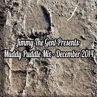 "Jimmy The Gent's ""Muddy Puddles Mix"" - December 2014"