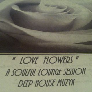 """LOVE FLOWERS"""