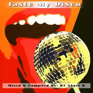 Taste My Disco (Mixed & Compiled By: DJ Angel B)