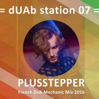 dUAb station 07 - PlusStepper Presents French Dub Mechanic Mix