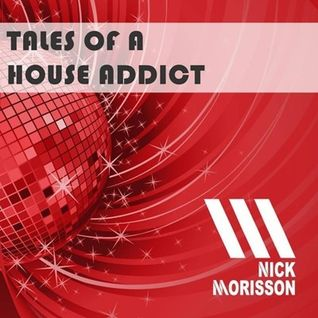 Nick Morisson - Tales Of A House Addict - Chapter 165 - TECHY & GROOVY HOUSE