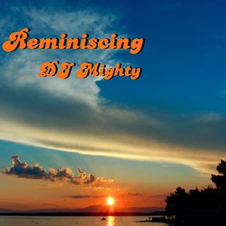 DJ Mighty - Reminiscing