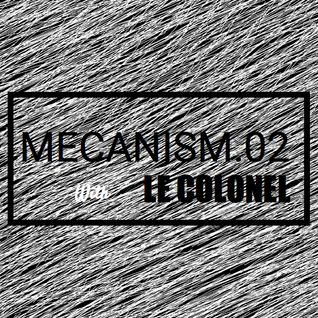 MECANISM.02 w/ Le Colonel (Discover&Selected)