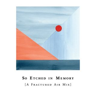 So Etched In Memory [A Fractured Air Mix]