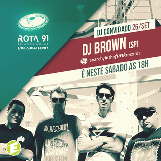 Rota 91 - 26/09/2015 - Anarchy In The Funk Special Guest DJ Brown (SP)