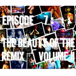 Episode 7: The Beauty of the Remix vol. 2