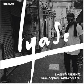 Lyase x Block FM - Japan - Ep4 - Whitesquare
