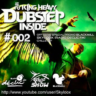 Fu King Heavy Dubstep Inside #002 (Off-serie special promo blackmill)  - Skyloox (Radio Declic FM)