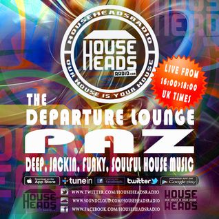 PAZ - THE DEPARTURE LOUNGE - THE JOURNEY - 25-09-16 HOUSEHEADSRADIO.COM