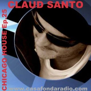 Claud Santo - Chicago House Ep.25 - Casafondaradio.com
