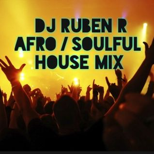 DJ RUBEN R AFRO / SOULFUL HOUSE MIX