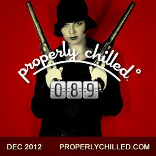 Properly Chilled #89: December 2012 - A PROPER! Warm UP