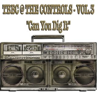 TBBC @ THE CONTROLS - VOL.3 ''Can You Dig It'' (The Big Bird Cage In The Mix)