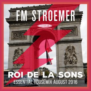 FM STROEMER - Roi De La Sons Essential Housemix August 2016   www.fmstroemer.de