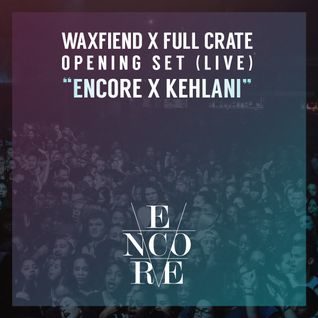 "WaxFiend x Full Crate - Opening Set ""Encore x Kehlani"""