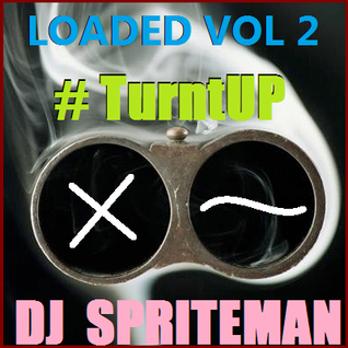 "DJ Spriteman Presents: Loaded Mixtape Volume 2  ""#TurntUp"""