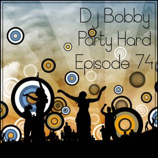 Dj Bobby - Party Hard Ep.74