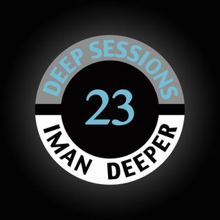 Deep Sessions Radioshow | Episode 23 | by Iman Deeper