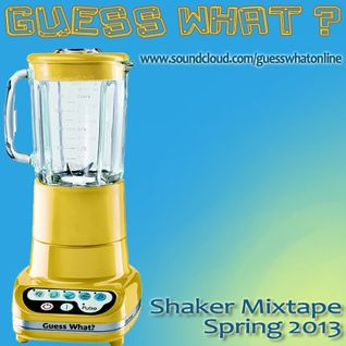 Guess What? SHAKER MIXTAPE - Spring 2013 (*Side A)