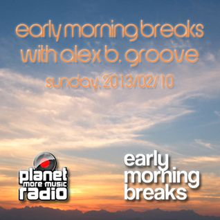 Early Morning Breaks with Alex B. Groove - sunday 2013/02/10