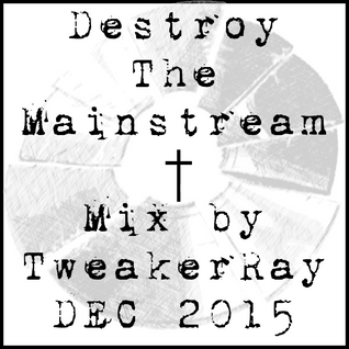 TweakerRay Mix: Destroy The Mainstream DEC 2015