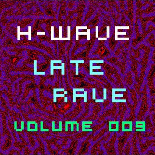 H-Wave Late Rave Vol. 009