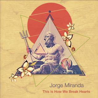 Jorge Miranda - This Is How We Break Hearts (Julio 2013)