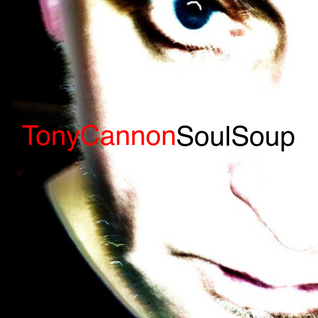 Tony Cannon - The Soul Soup Show: Podcast #03 Disco Biscuit