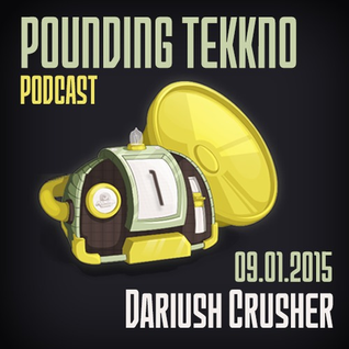 Dariush Crusher - Pounding Tekkno Podcast #01 (20.12.2014)