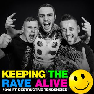 Keeping The Rave Alive Episode 216 featuring Destructive Tendencies