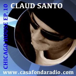 Claud Santo - Chicago House Ep.10 - Casafondaradio.com