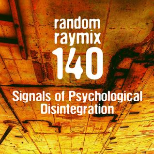 Random raymix 140 - signals of psychological disintegration