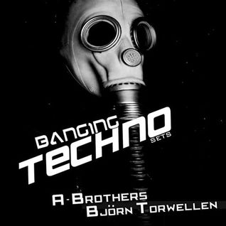Banging Techno sets 064 >> A-Brothers // Björn Torwellen