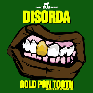 Dub BMX presents Disorda - Gold Pon Tooth Vol.2 : A Hip Hop Reggae Ride