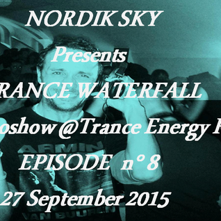 "Nordik Sky presents ""Trance Waterfall"" - Radio Show @ Trance Energy Radio - Episode 8"