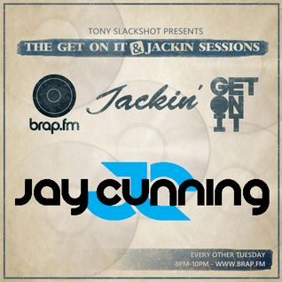 The Get On It & Jackin' Sessions - Jay Cunning 05/05/15