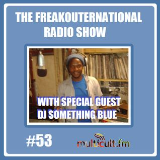 The FreakOuternational Radio Show #53 with DJ Something Blue 05/02/2016