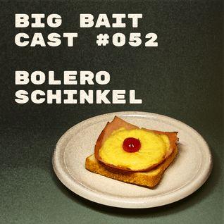 Big Bait Cast #052 - Bolero Schinkel - Toast Hawaii Mix