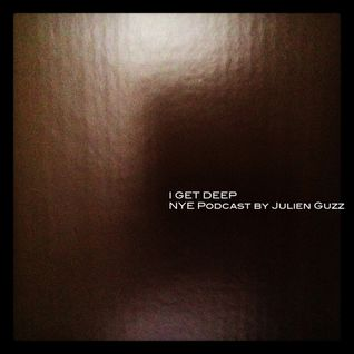I GET DEEP // NYE Podcast by Julien Guzz