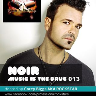 Music is the Drug 013 Corey Biggs with Guest Noir - <Noir-Music>