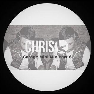CHRIS K GARAGE MINI MIX PART 6