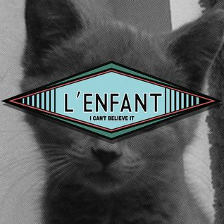 L'Enfant - I Cant't Believe It