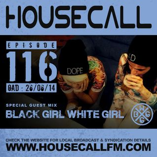 Housecall EP#116 (26/06/14) incl. a guest mix from Black Girl White Girl