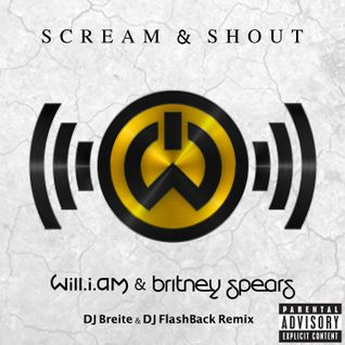 Will.I.Am feat. Britney Spears - Scream & Shout (DJ Breite & DJ FlashBack Remix) EDIT